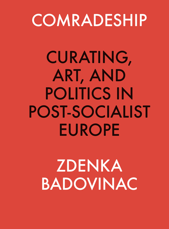 PUB: Comradeship: Curating, Art, and Politics in Post-Socialist Europe